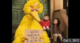 "Big Bird holding sign ""Will work for food"""