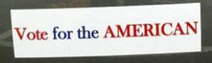 """Vote for the American"" bumper sticker"